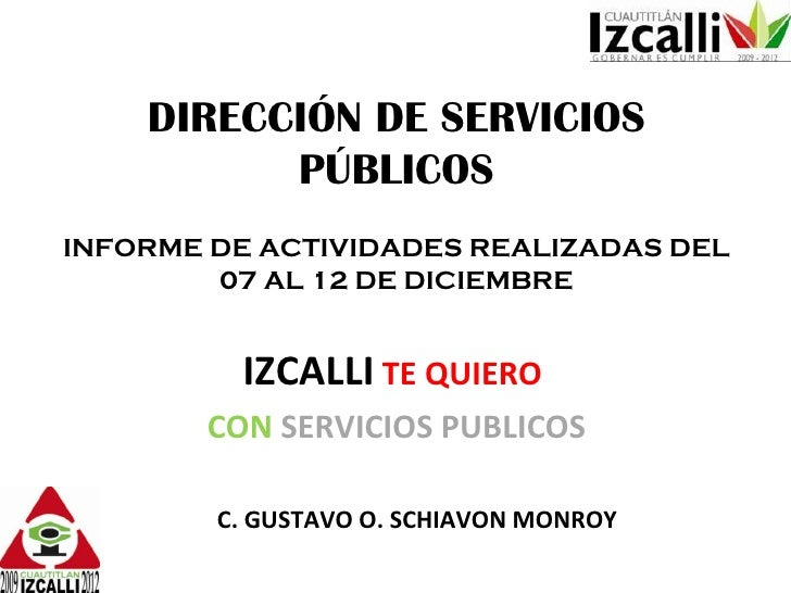 DIRECCIÓN DE SERVICIOS PÚBLICOS INFORME DE ACTIVIDADES REALIZADAS DEL 07 AL 12 DE DICIEMBRE IZCALLI   TE QUIERO   CON   SE...