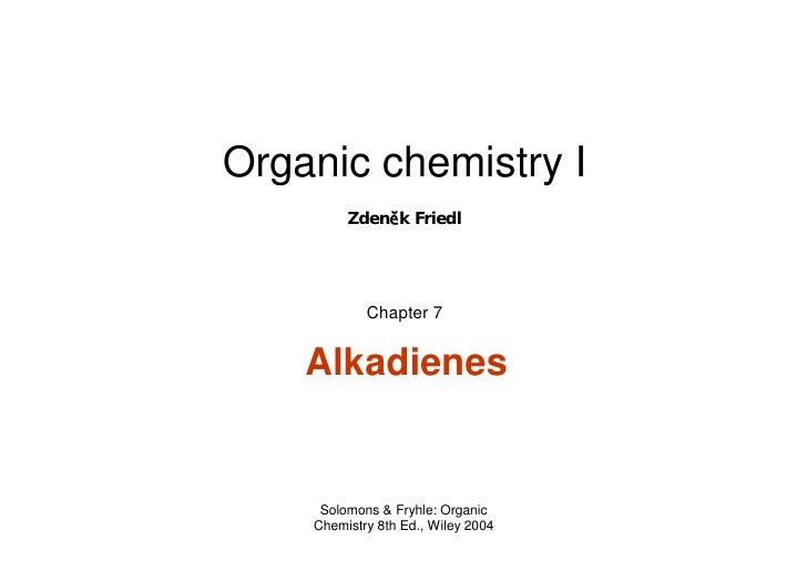 Organic chemistry I         Zdeněk Friedl            Chapter 7    Alkadienes     Solomons & Fryhle: Organic    Chemistry 8...