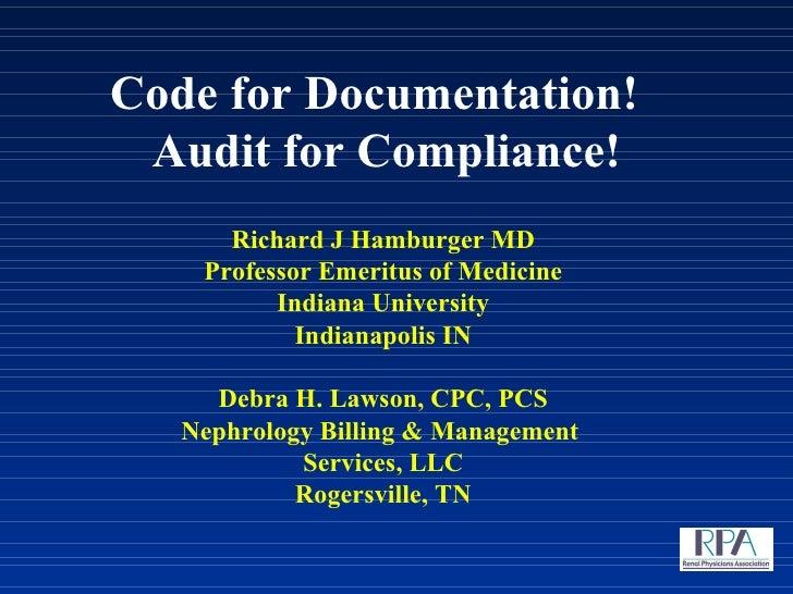 Code for Documentation!  Audit for Compliance! Richard J Hamburger MD Professor Emeritus of Medicine Indiana University I...