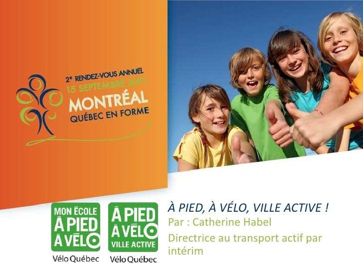 À PIED, À VÉLO, VILLE ACTIVE !<br />Par : Catherine Habel<br />Directrice au transport actif par intérim <br />