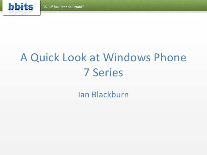 A Quick Look at Windows Phone 7 Series<br />Ian Blackburn<br />