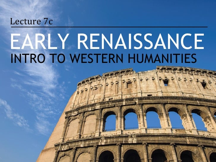 Lecture 7cEARLY RENAISSANCEINTRO TO WESTERN HUMANITIES