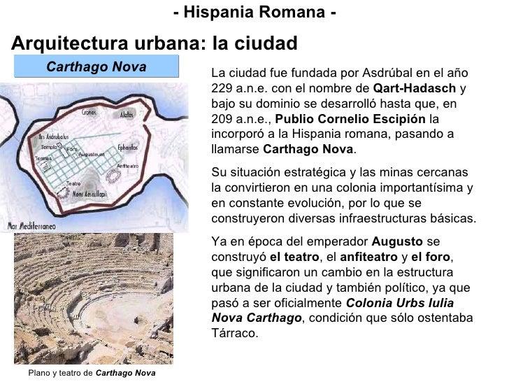 - Hispania Romana - Arquitectura urbana: la ciudad La ciudad fue fundada por Asdrúbal en el año 229 a.n.e. con el nombre d...