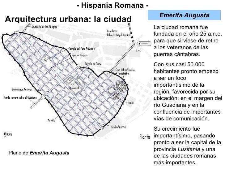 - Hispania Romana - Arquitectura urbana: la ciudad La ciudad romana fue fundada en el año 25 a.n.e. para que sirviese de r...