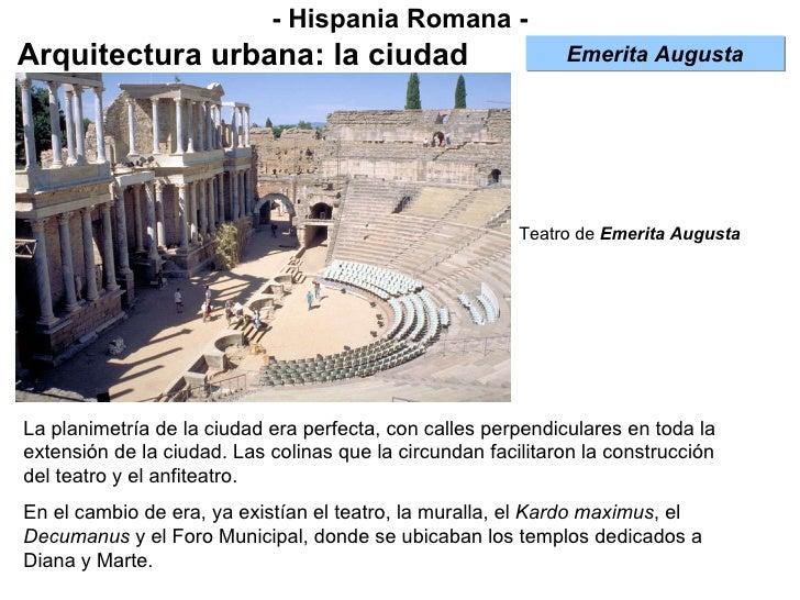 - Hispania Romana - Arquitectura urbana: la ciudad La planimetría de la ciudad era perfecta, con calles perpendiculares en...