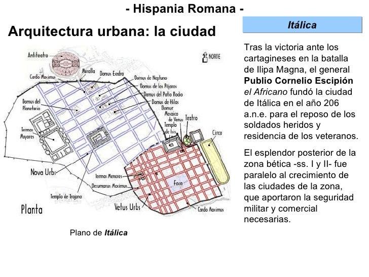 - Hispania Romana - Arquitectura urbana: la ciudad Tras la victoria ante los cartagineses en la batalla de Ilipa Magna, el...