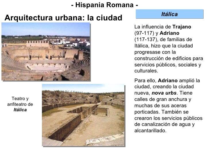 - Hispania Romana - Arquitectura urbana: la ciudad La influencia de  Trajano  (97-117) y  Adriano  (117-137), de familias ...