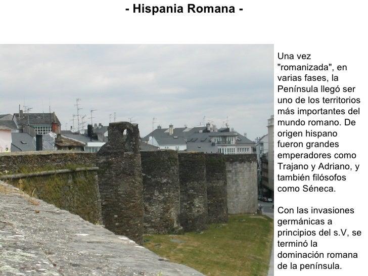 """Una vez """"romanizada"""", en varias fases, la Península llegó ser uno de los territorios más importantes del mundo r..."""