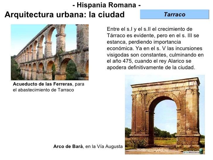 - Hispania Romana - Arquitectura urbana: la ciudad Entre el s.I y el s.II el crecimiento de Tárraco es evidente, pero en e...