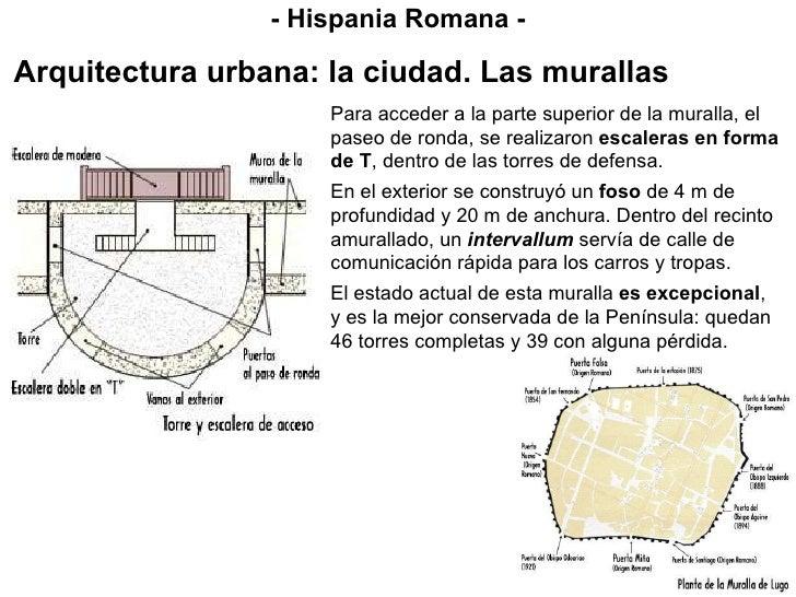 - Hispania Romana - Arquitectura urbana: la ciudad. Las murallas Para acceder a la parte superior de la muralla, el paseo ...