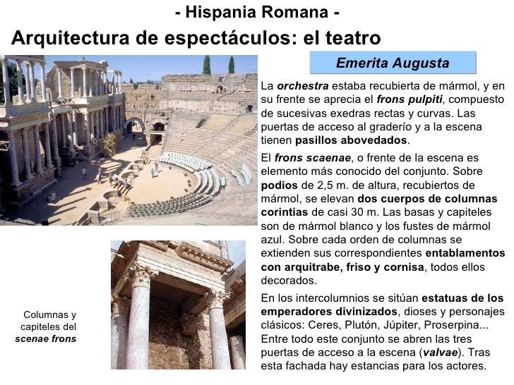 - Hispania Romana - Arquitectura de espectáculos: el teatro La  orchestra  estaba recubierta de mármol, y en su frente se ...