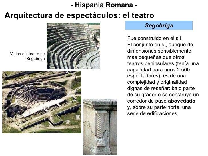 - Hispania Romana - Arquitectura de espectáculos: el teatro Fue construido en el s.I. El conjunto en sí, aunque de dimensi...