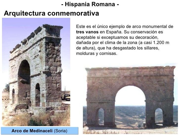 - Hispania Romana - Arquitectura conmemorativa Arco de Medinaceli  (Soria) Este es el único ejemplo de arco monumental de ...