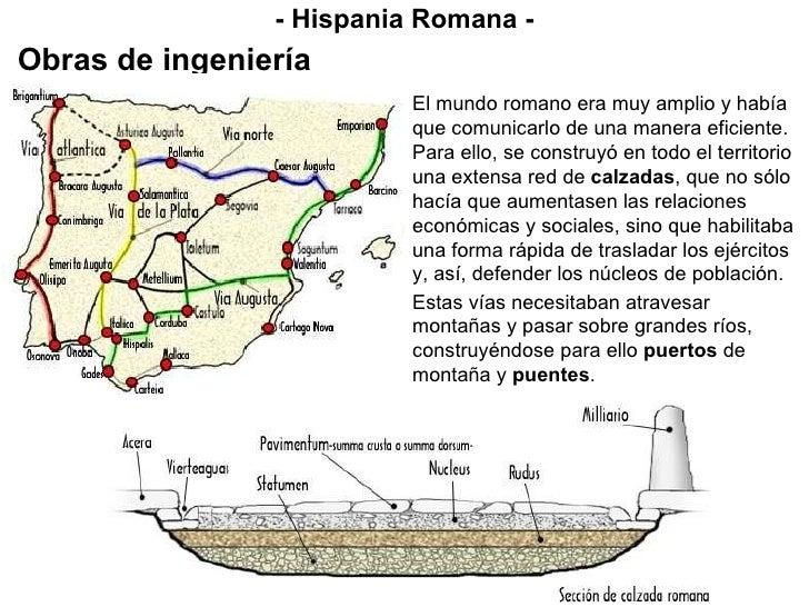 - Hispania Romana - Obras de ingeniería El mundo romano era muy amplio y había que comunicarlo de una manera eficiente. Pa...