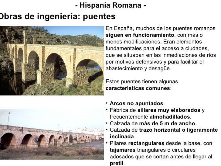 - Hispania Romana - Obras de ingeniería: puentes En España, muchos de los puentes romanos  siguen en funcionamiento , con ...