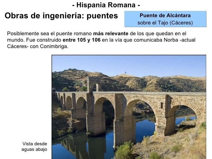 - Hispania Romana - Obras de ingeniería: puentes Puente de Alcántara sobre el Tajo (Cáceres) Posiblemente sea el puente ro...