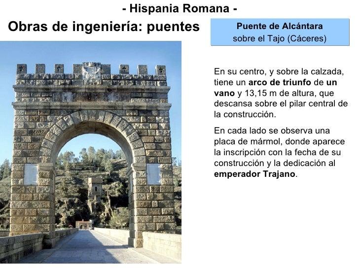 - Hispania Romana - Obras de ingeniería: puentes Puente de Alcántara sobre el Tajo (Cáceres) En su centro, y sobre la calz...