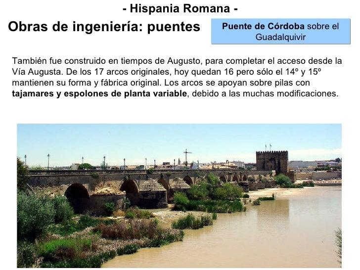 - Hispania Romana - Obras de ingeniería: puentes Puente de Córdoba  sobre el Guadalquivir También fue construido en tiempo...