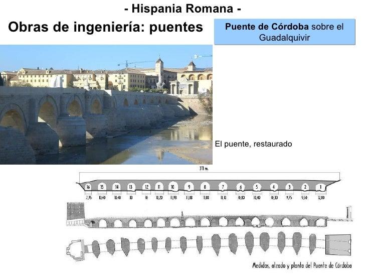 - Hispania Romana - Obras de ingeniería: puentes Puente de Córdoba  sobre el Guadalquivir El puente, restaurado