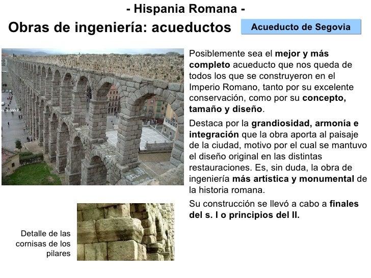 - Hispania Romana - Obras de ingeniería: acueductos Acueducto de Segovia Posiblemente sea el  mejor y más completo  acuedu...