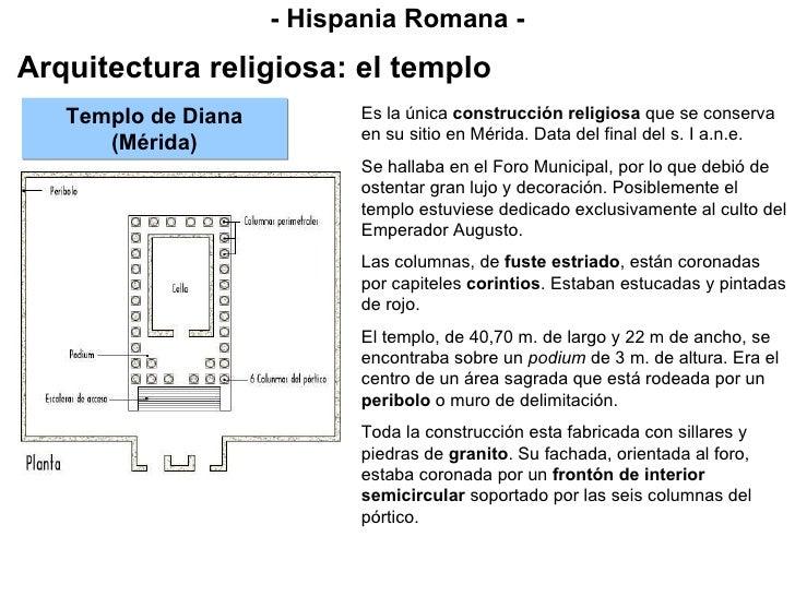 - Hispania Romana - Arquitectura religiosa: el templo Templo de Diana (Mérida) Es la única  construcción religiosa  que se...