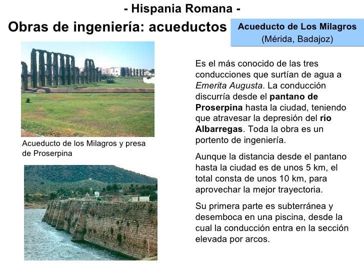 - Hispania Romana - Obras de ingeniería: acueductos Acueducto de Los Milagros (Mérida, Badajoz) Es el más conocido de las ...