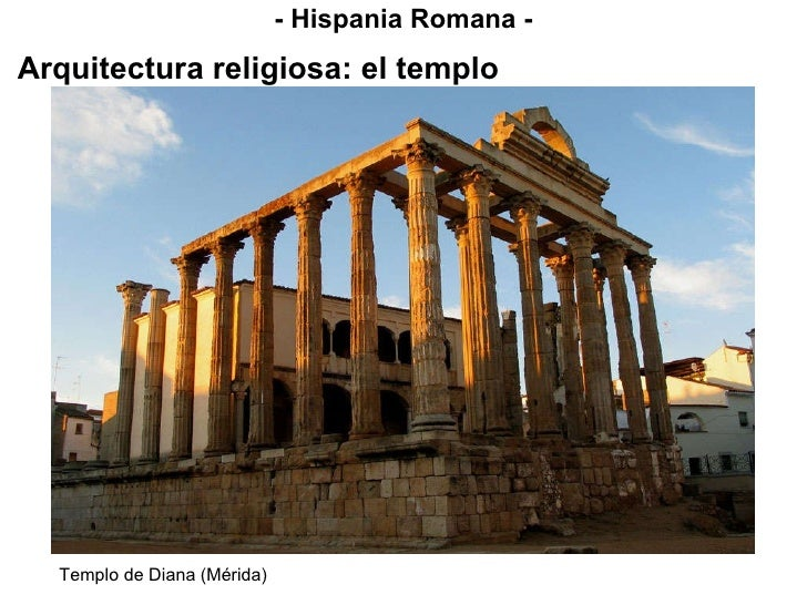 - Hispania Romana - Arquitectura religiosa: el templo Templo de Diana (Mérida)