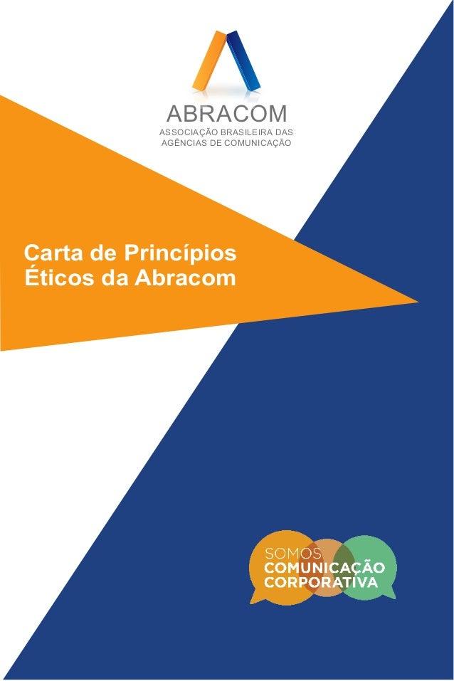 Carta de Princípios Éticos da Abracom ABRACOM ASSOCIAÇÃO BRASILEIRA DAS AGÊNCIAS DE COMUNICAÇÃO