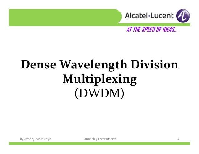 By Ayodeji Morakinyo 1Bimonthly Presentation Dense Wavelength Division Multiplexing (DWDM) AT THE SPEED OF IDEAS…