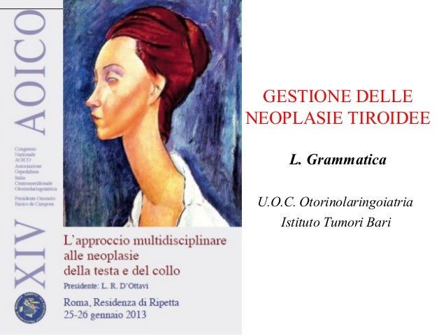 GESTIONE DELLENEOPLASIE TIROIDEEL. GrammaticaU.O.C. OtorinolaringoiatriaIstituto Tumori Bari