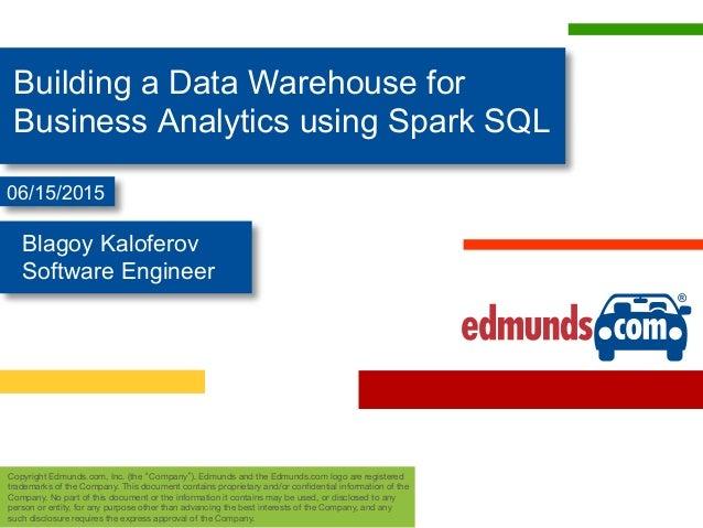 """Building a Data Warehouse for Business Analytics using Spark SQL Copyright Edmunds.com, Inc. (the """"Company""""). Edmunds and ..."""