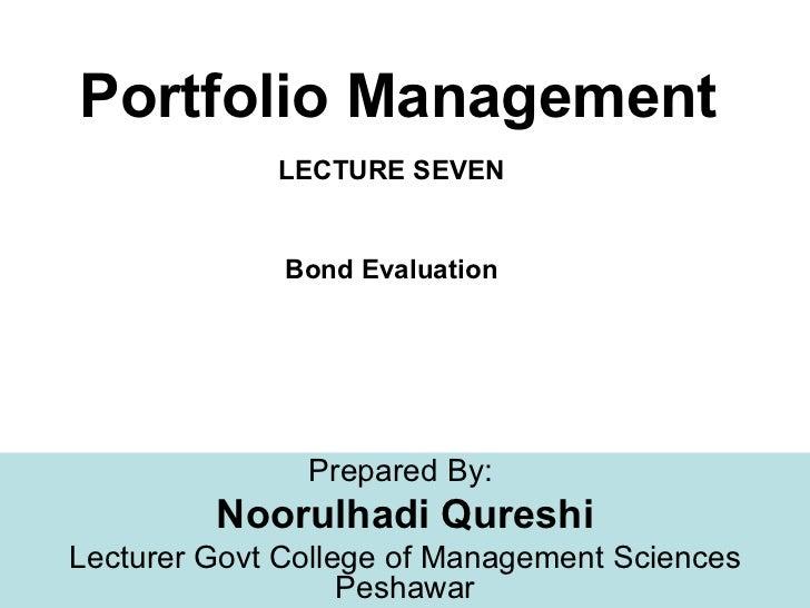 Portfolio Management             LECTURE SEVEN              Bond Evaluation               Prepared By:         Noorulhadi ...