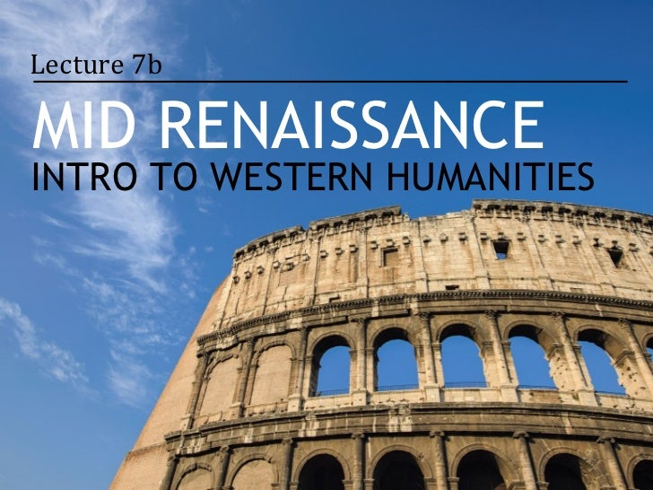 Lecture 7bMID RENAISSANCEINTRO TO WESTERN HUMANITIES