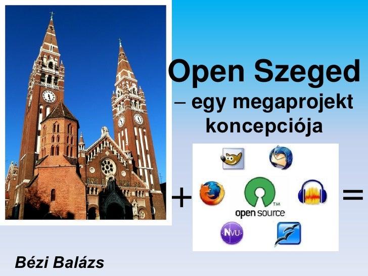 Open Szeged               – egy megaprojekt                  koncepciója                 +              = Bézi Balázs