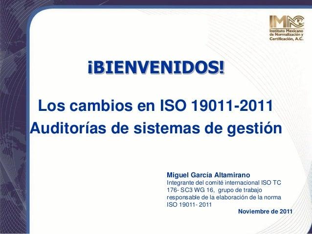 Los cambios en ISO 19011-2011Auditorías de sistemas de gestiónMiguel García AltamiranoIntegrante del comité internacional ...