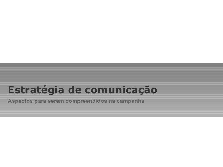 Estratégia de comunicação Aspectos para serem compreendidos na campanha
