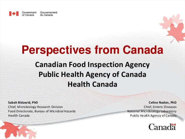 Perspectives from Canada Canadian Food Inspection Agency Public Health Agency of Canada Health Canada Sabah Bidawid, PhD C...