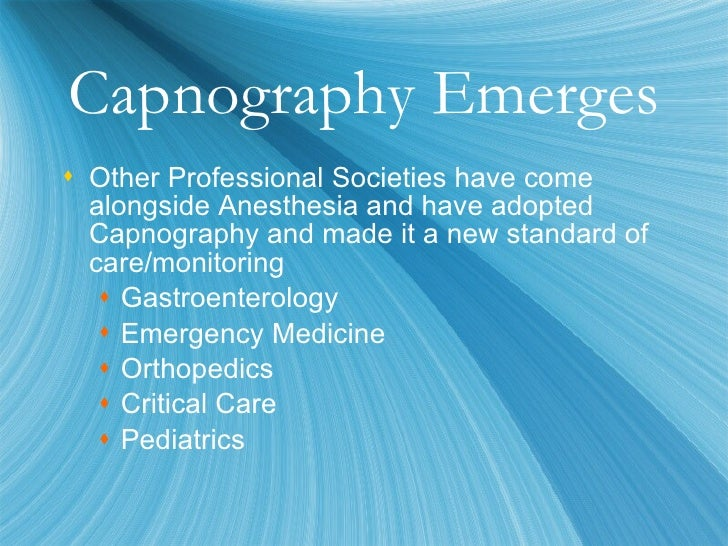 standards mandating capnography monitoring All those interested will find the full text of all the monitoring standards on pages 462-463 of the asa's 1999 directory of members and on the asa website: http:// wwwasahqorg new mandate on expired co2: capnography for face-mask ga the first and most general point in the methods section of the ventilation.