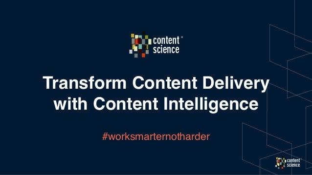 Transform Content Delivery with Content Intelligence #worksmarternotharder