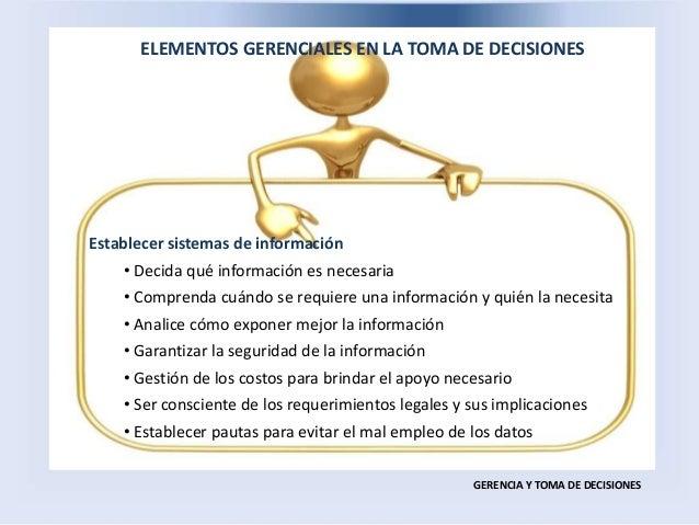 ELEMENTOS GERENCIALES EN LA TOMA DE DECISIONES GERENCIA Y TOMA DE DECISIONES Establecer sistemas de información • Decida q...