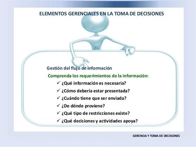 ELEMENTOS GERENCIALES EN LA TOMA DE DECISIONES GERENCIA Y TOMA DE DECISIONES Gestión del flujo de información Comprenda lo...
