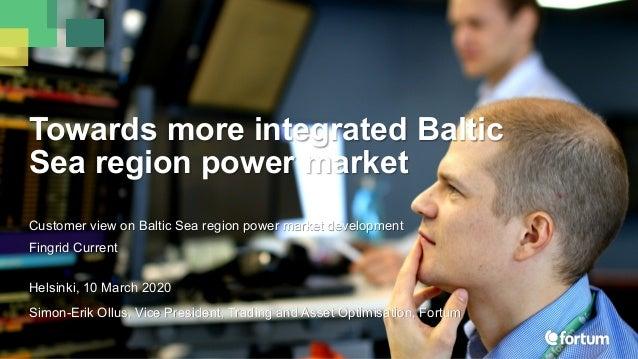 Customer view on Baltic Sea region power market development Fingrid Current Towards more integrated Baltic Sea region powe...