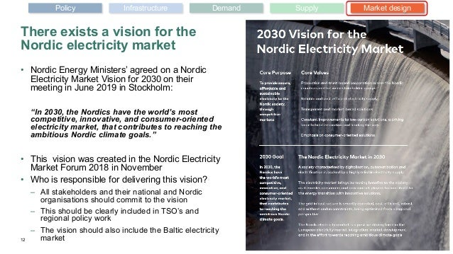 There exists a vision for the Nordic electricity market • Nordic Energy Ministers' agreed on a Nordic Electricity Market V...