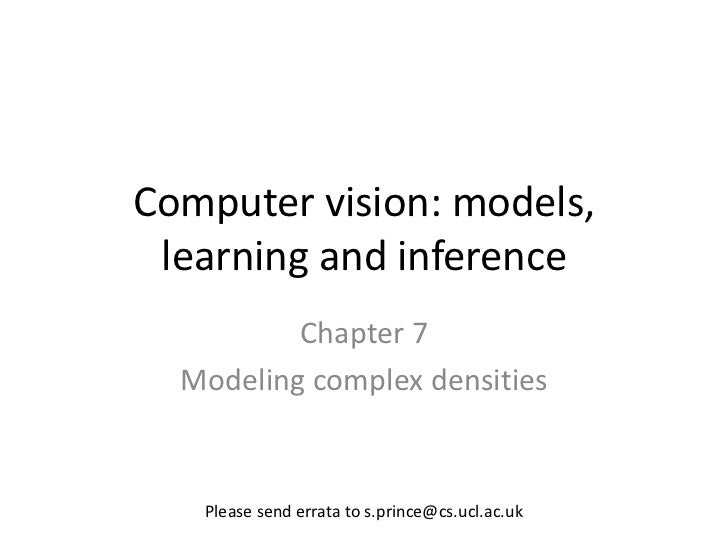 Computer vision: models, learning and inference          Chapter 7  Modeling complex densities   Please send errata to s.p...