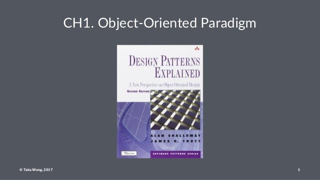 CH1. Object-Oriented Paradigm © Taka Wang, 2017 1