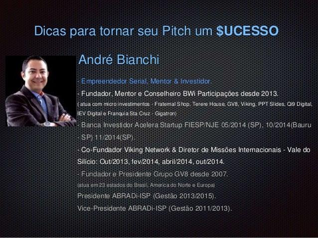André Bianchi - Empreendedor Serial, Mentor & Investidor. - Fundador, Mentor e Conselheiro BWi Participações desde 2013. (...