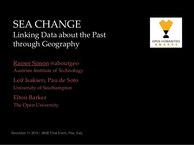 SEA CHANGE Linking Data about the Past through Geography  Rainer Simon @aboutgeo  Austrian Institute of Technology  Leif I...