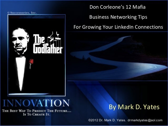 Don Corleone's 12 Mafia      Business Networking TipsFor Growing Your LinkedIn Connections                  By Mark D. Yat...
