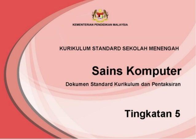 KEMENTERIAN PENDIDIKAN MALAYSIA KURIKULUM STANDARD SEKOLAH MENENGAH Sains Komputer Dokumen Standard Kurikulum dan Pentaksi...