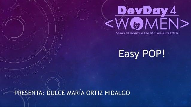 Easy POP! PRESENTA: DULCE MAR�A ORTIZ HIDALGO